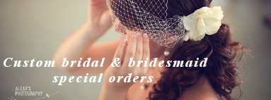 Custom Bridal & Bridesmaid Special Orders